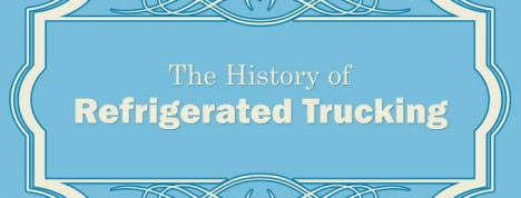 The History of Refrigerated Trucking